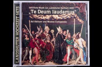 Te Deum laudamus - Geistliche Musik zur Landshuter Hochzeit 1475