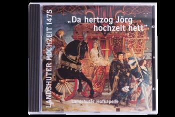 """CD """"Da hertzog Jörg hochzeit hett"""" - Landshuter Hofkapelle"""